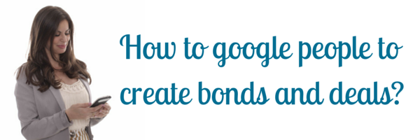 How to google people to create bonds and deals