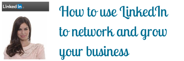 How to use LinkedIn to network and grow your business