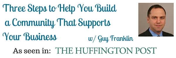 Three Steps to Help You Build a Community That Supports Your Business